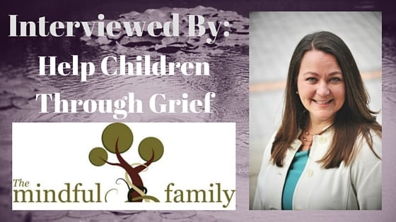Children Grief, Triffany Hammond, The Mindful Mommy, The Mindful Family