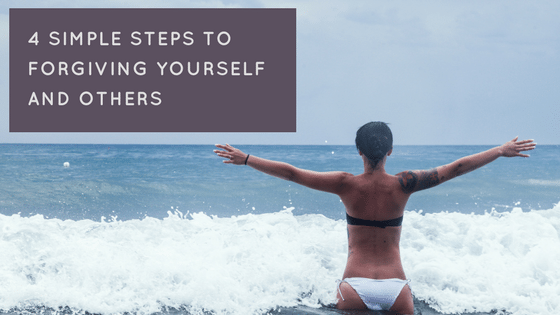 4 Simple Steps To Forgiving Yourself And Others