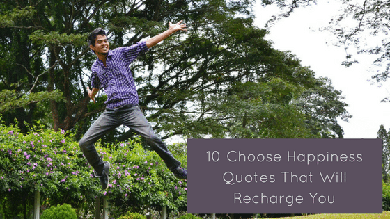 10 Choose Happiness Quotes That Will Recharge You