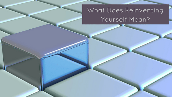 What Does Reinventing Yourself Mean?