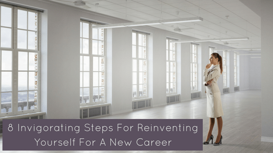8 Invigorating Steps For Reinventing Yourself For A New Career After A Rage Quit