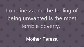 There are a plethora of dealing with loneliness quotes from this Catholic Countess. M Teresa nails it.
