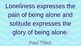 Some dealing with loneliness quotes can be easily summed: Alone and lonely are different.