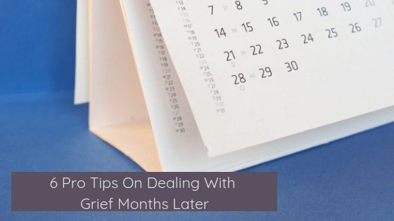 6 Pro Tips On Dealing With Grief Months Later