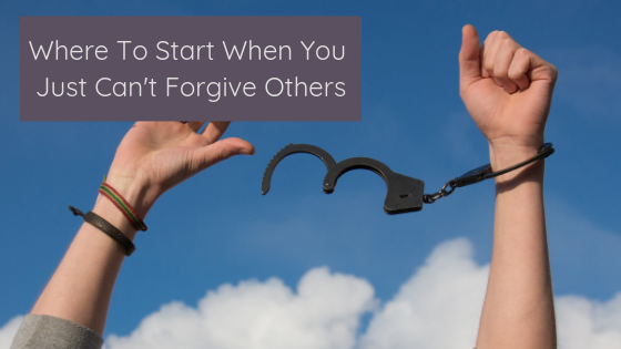 Where To Start When You Just Can't Forgive Others